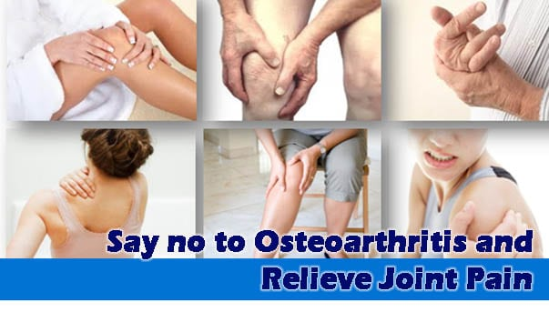 Say no to Osteoarthritis and Relieve Joint Pain