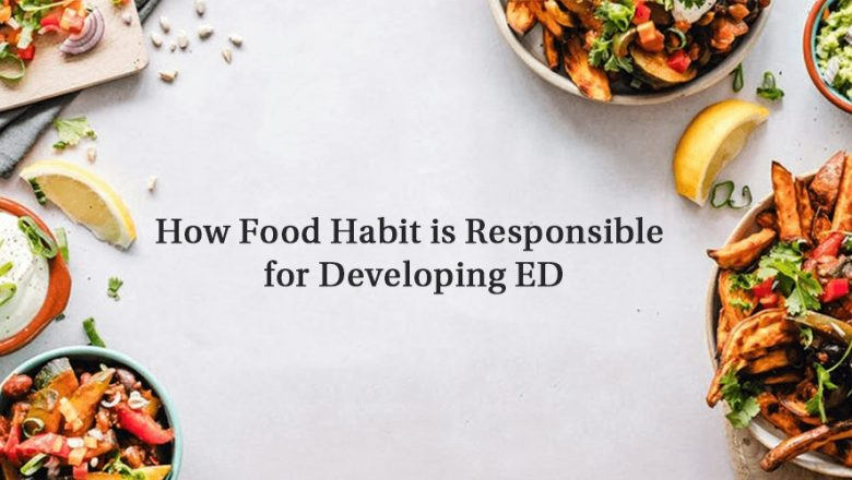 How food habit is responsible for developing ED ?