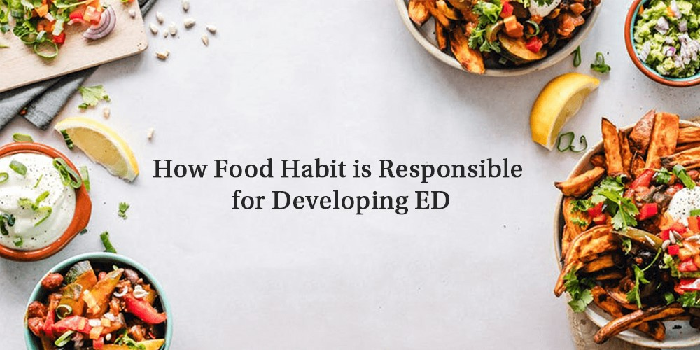 How food habit is responsible for developing ED